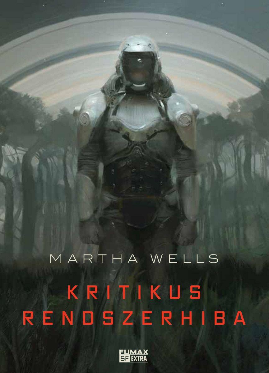 Martha Wells: Kritikus rendszerhiba (Öldöklő naplók 1.)