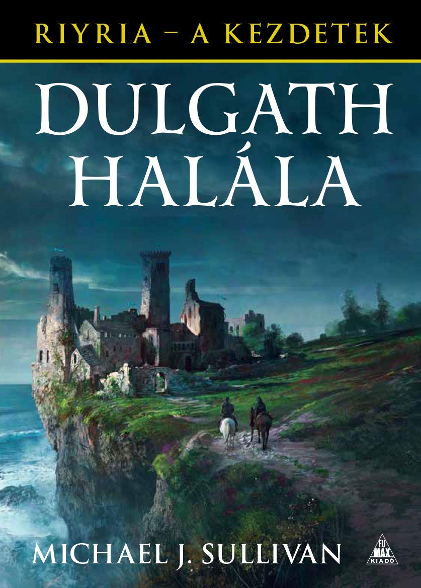 Michael J. Sullivan: Dulgath halála (Riyria - A kezdetek 3.)