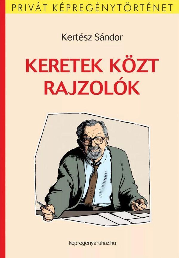 Kertész Sándor: Keretek közt rajzolók könyv